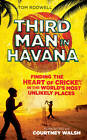 Third Man in Havana: Finding the Heart of Cricket in the World's Most Unlikely Places by Tom Rodwell (Hardback, 2012)