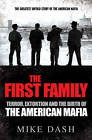 The First Family: Terror, Extortion and the Birth of the American Mafia by Mike Dash (Paperback, 2010)