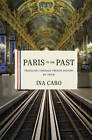 Paris to the Past: Traveling Through French History by Train by Ina Caro (Hardback, 2011)