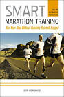 Smart Marathon Training: Run Your Best without Running Yourself Ragged by Jeff Horowitz (Paperback, 2011)