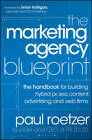 The Marketing Agency Blueprint: The Handbook for Building Hybrid PR, SEO, Content, Advertising, and Web Firms by Paul Roetzer (Hardback, 2012)