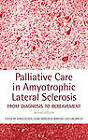 Palliative Care in Amyotrophic Lateral Sclerosis: From Diagnosis to Bereavement by Oxford University Press (Hardback, 2006)