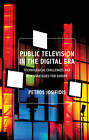 Public Television in the Digital Era: Technological Challenges and New Strategies for Europe by Petros Iosifidis (Paperback, 2007)