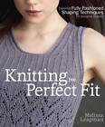 Knitting the Perfect Fit: Essential Fully Fashioned Shaping Techniques for Designer Results by Melissa Leapman (Paperback, 2012)