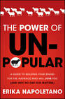 The Power of Unpopular: A Guide to Building Your Brand for the Audience Who Will Love You (and Why No One Else Matters) by Erika Napoletano (Hardback, 2012)
