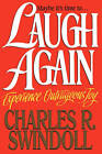 Laugh Again: Experience Outrageous Joy by Charles R. Swindoll (Paperback, 2001)