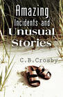 Amazing Incidents and Unusual Stories by C B Crosby (Paperback / softback, 2009)