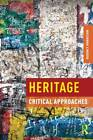 Heritage: Critical Approaches by Rodney Harrison (Paperback, 2012)