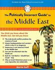 The Politically Incorrect Guide to the Middle East by Martin Seiff (Paperback, 2008)