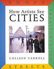 How Artists See Cities: Streets, Buildings, Shops, Transportation by Colleen Carroll (Hardback, 1998)