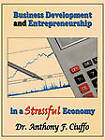 Business Development and Entrepreneurship in a Stressful Economy by Dr. Anthony F. Ciuffo (Paperback, 2010)
