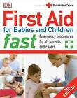 First Aid for Babies and Children Fast: Emergency Procedures for All Parents and Carers by DK (Paperback, 2012)