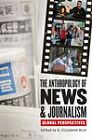 The Anthropology of News and Journalism: Global Perspectives by Indiana University Press (Paperback, 2009)