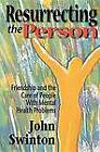 Resurrecting the Person: Friendship and Care of People with Mental Health Problems by John Swinton (Paperback, 2000)