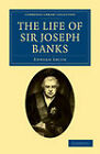 The Life of Sir Joseph Banks: President of the Royal Society, with Some Notices of His Friends and Contemporaries by Edward Smith (Paperback, 2011)