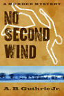 No Second Wind by A. B. Guthrie (Paperback, 2010)