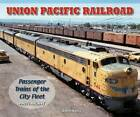 Union Pacific Railroad: Passenger Trains of the City Fleet by John Kelly (Paperback, 2009)