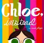 Chloe, Instead by Micah Player (Hardback, 2012)