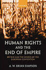 Human Rights and the End of Empire: Britain and the Genesis of the European Convention by A. W. Brian Simpson (Paperback, 2004)