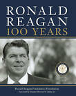 Ronald Reagan: 100 Years: Official Centennial Edition from the Ronald Reagan Presidential Foundation by Ronald Reagan Presidential Library Foundation (Hardback, 2010)