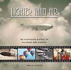 Lighter Than Air: An Illustrated History of Balloons and Airships by Tom D. Crouch (Hardback, 2009)