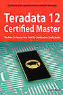 Teradata 12 Certified Master Exam Preparation Course in a Book for Passing the Teradata 12 Master Certification Exam - The How to Pass on Your First T by Curtis Reese (Paperback / softback, 2011)