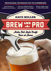 Brew Like a Pro: Make Pub-style Draft Beer at Home by Dave Miller (Paperback, 2012)