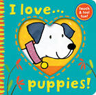 I Love... Puppies! by Little Tiger Press Group (Novelty book, 2012)
