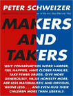 Makers and Takers: Why Conservatives Work Harder, Feel Happier, Have Closer Families, Take Fewer Drugs, Give More Generously, Value Honesty More, are Less Materialistic and Envious, Whine Less...and Even Hug Their Children More Than Liberals by Peter Schweizer (CD-Audio, 2008)