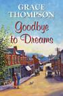 Goodbye to Dreams by Grace Thompson (Hardback, 2011)