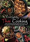 Everyday Thai Cooking: Easy, Authentic Recipes from Thailand to Cook at Home for Friends and Family by Siripan Akvanich (Paperback, 2012)