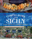 Coming Home to Sicily: Seasonal Harvests and Cooking from Case Vecchie by Fabrizia Lanza (Hardback, 2013)