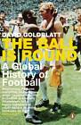 The Ball is Round: A Global History of Football by David Goldblatt (Paperback, 2007)
