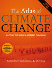 The Atlas of Climate Change: Mapping the World's Greatest Challenge by Professor Kirstin Dow, Tom Downing (Paperback, 2011)