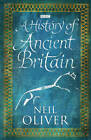 A History of Ancient Britain by Neil Oliver (Hardback, 2011)