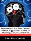 Requirement for Wild Weasel Defense Suppression Assets in Reducing Aircraft Attrition by Robet Henry Haseloff (Paperback / softback, 2012)