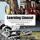 Learning Linocut: A Comprehensive Guide to the Art of Relief Printing Through Linocut by Susan Yeates (Paperback, 2011)