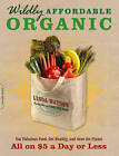 Wildly Affordable Organic: Eat Fabulous Food, Get Healthy, and Save the Planet--All on $5 a Day or Less by Linda Watson (Paperback, 2011)