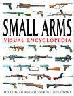 Small Arms Visual Encyclopedia: More Than 1000 Colour Illustrations by Martin J. Dougherty (Paperback, 2011)