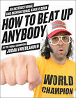 How to Beat Up Anybody: An Instructional and Inspirational Karate Book by the World Champion by Judah Friedlander (Paperback, 2010)