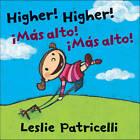 Higher! Higher!: Mas Alto! Mas Alto! by Leslie Patricelli (Board book, 2011)