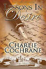 Lessons in Desire by Charlie Cochrane (Paperback, 2010)