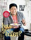 Have You Eaten?: My Favourite Recipes from Lamb Roast to Laksa by Billy Law (Hardback, 2012)