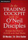 In the Trading Cockpit with the O'Neil Disciples: Strategies That Made Us 18,000% in the Stock Market by Chris Kacher, Gil Morales (Hardback, 2013)