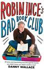 Robin Ince's Bad Book Club: One Man's Quest to Uncover the Books That Taste Forgot by Robin Ince (Paperback, 2011)