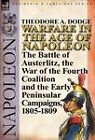 Warfare in the Age of Napoleon-Volume 3: The Battle of Austerlitz, the War of the Fourth Coalition and the Early Peninsular Campaigns, 1805-1809 by Theodore A Dodge (Hardback, 2011)