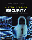 Virtualization Security: Protecting Virtualized Environments by Dave Shackleford (Paperback, 2012)