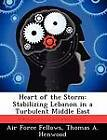 Heart of the Storm: Stabilizing Lebanon in a Turbulent Middle East by Thomas A Henwood (Paperback / softback, 2012)