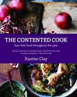 The Contented Cook: Fuss Free Food Throughout the Year by Xanthe Clay (Hardback, 2012)