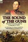 The Sound of the Guns: Marshal Grouchy and the Campaign of 1815-An Anthology of Writings by Leonaur Ltd (Hardback, 2011)